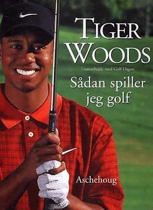 Tiger Wood – Sådan spiller jeg golf